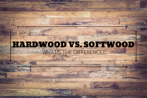 Hardwood vs. Softwood--What's the Difference